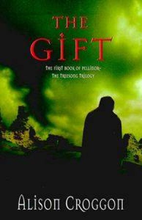 The Gift: The First Book Of Pellinor by Alison Croggon