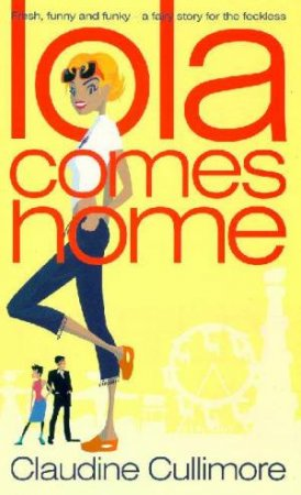 Lola Comes Home by Claudine Cullimore