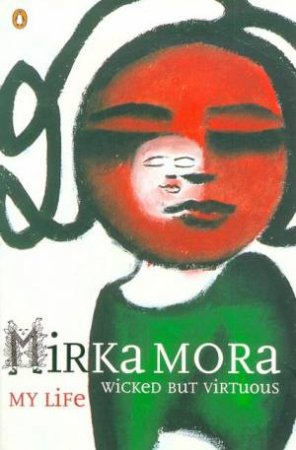 Wicked But Virtuous: My Life by Mirka Mora