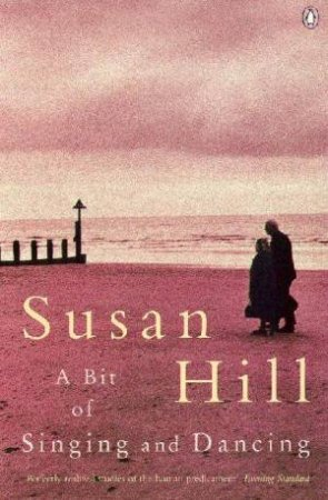 A Bit Of Singing & Dancing & Other Stories by Susan Hill