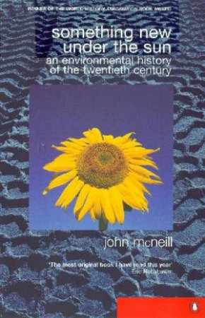 Something New Under The Sun: An Environmental History Of The Twentieth Century World by John McNeill