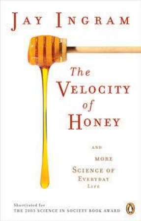 The Velocity of Honey And More Science of Everyday Life by Jay Ingram