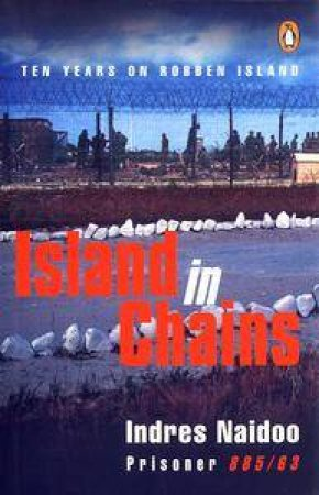 Island In Chains: Ten Years On Robben Island by Indres Naidoo