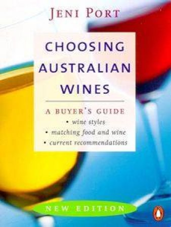 Choosing Australian Wines: A Buyer's Guide by Jeni Port