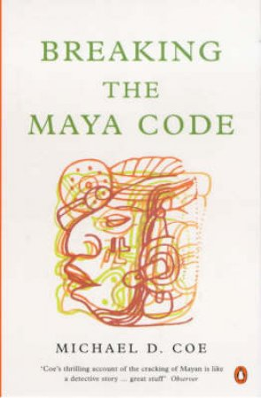 Breaking The Maya Code by Michael D Coe