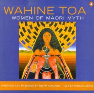 Wahine Toa: Women Of Maori Myth by Patricia Grace