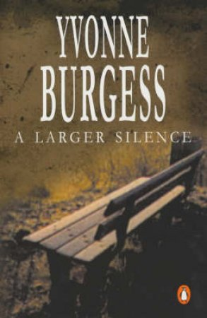 A Larger Silence by Yvonne Burgess