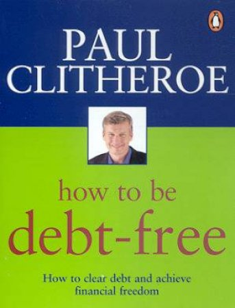 How To Be Debt-Free by Paul Clitheroe