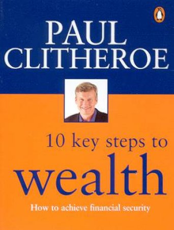 10 Key Steps To Wealth by Paul Clitheroe