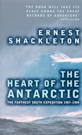 The Heart Of The Antarctic by Ernest Shackleton