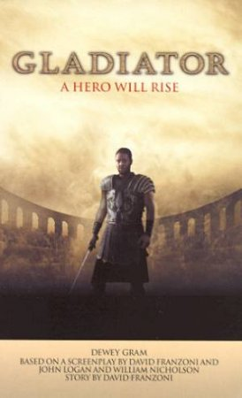 Gladiator - Film Tie-In by Dewey Gram