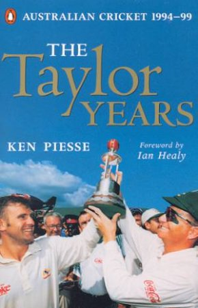 The Taylor Years: Australian Cricket 1994-99 by Ken Piesse