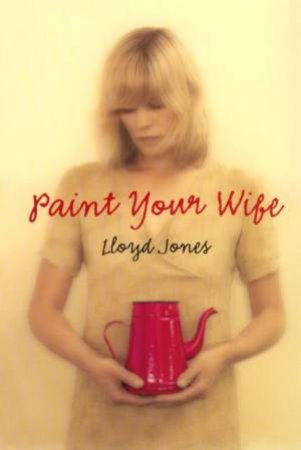 How To Paint Your Wife by Lloyd Jones