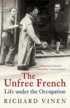 The Unfree French: Life Under The Occupation  by Richard Vinen