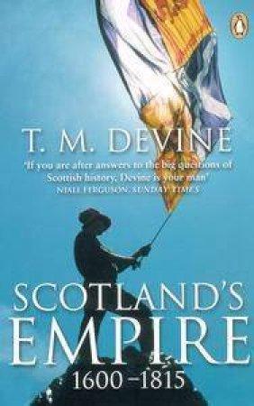 Scotland's Empire 1600-1815 by T MDevine