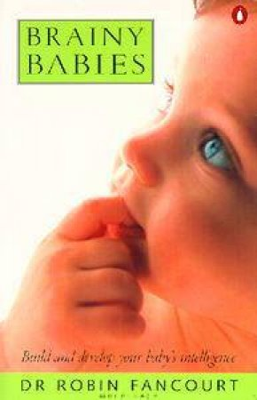 Brainy Babies: Build & Develop Your Baby's Intelligence by Robin Fancourt