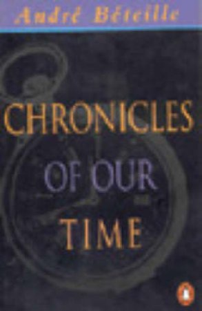 Chronicles Of Our Time by Andre Beteille