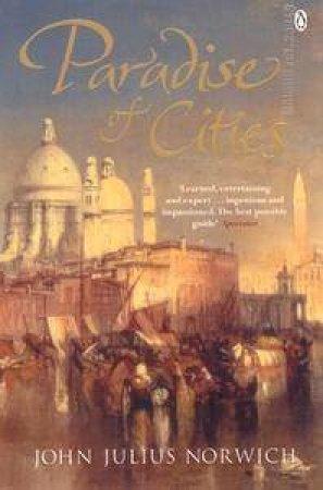 Paradise Of Cities: Venice & It's Nineteenth Century Visitors by John Julius Norwich