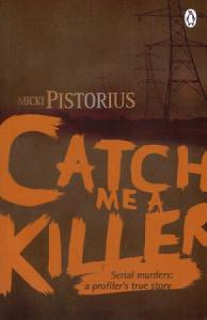 Catch Me A Killer by Micki Pistorius