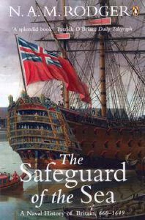 The Safeguard Of The Sea: A Naval History Of Britain 660 1649 by Rodger