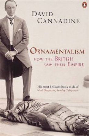 Ornamentalism: How The British Saw Their Empire by David Cannadine