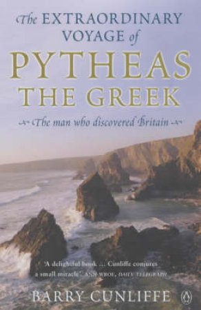 The Extraordinary Voyage Of Pytheas by Barry Cunliffe
