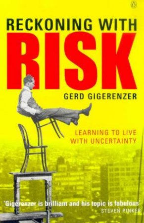 Reckoning With Risk: Learning To Live With Uncertainty by Gerd Gigerenzer