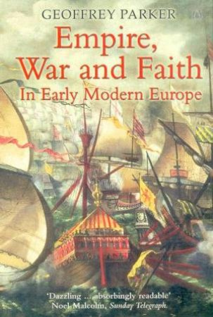 Empire, War And Faith In Early Modern Europe by Geoffrey Parker