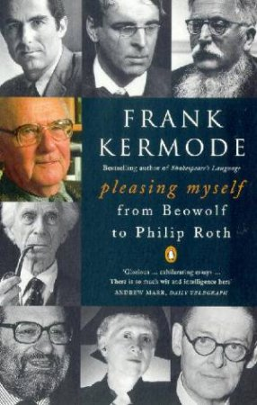 Pleasing Myself: From Beowulf To Philip Roth by Frank Kermode