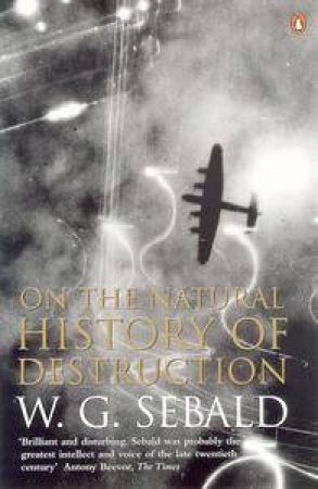On The Natural History Of Destruction by W G Sebald