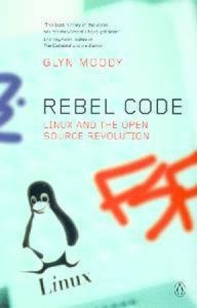 Rebel Code: Linux And The Open Source Revolution by Glyn Moody