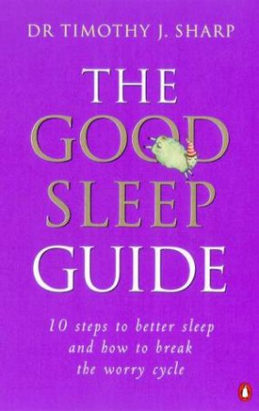 The Good Sleep Guide: 10 Steps To Better Sleep by Timothy Sharp