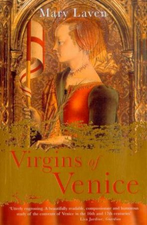 Virgins Of Venice: Enclosed Lives And Broken Vows In The Renaissance Convent by Mary Laven