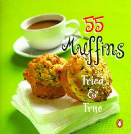 55 Muffins Tried & True by Various