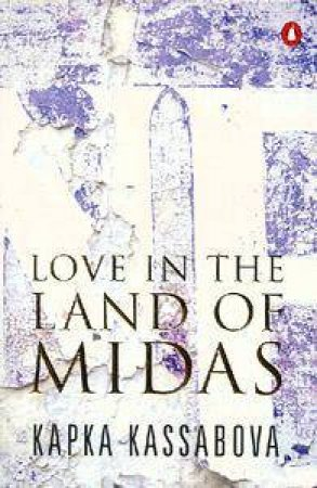 Love In The Land Of Midas by Kapka Kassabova
