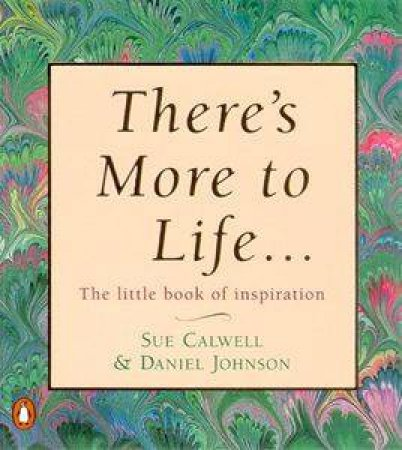 There's More To Life . . . by Sue Calwell & Daniel Johnson