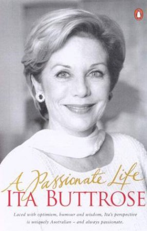 Ita Buttrose: A Passionate Life by Ita Buttrose