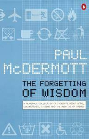 The Forgetting Of Wisdom by Paul McDermott