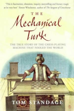The Mechanical Turk: The True Story Of The Chess Playing Machine That Fooled The World by Tom Standage