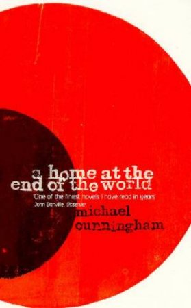 Home At The End Of The World by Michael Cunningham