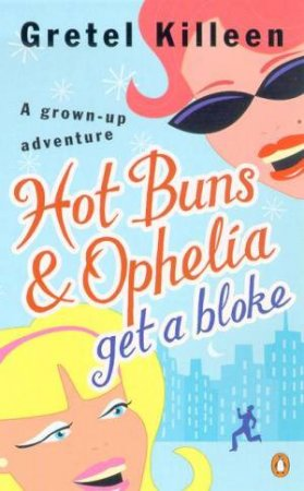Hot Buns & Ophelia Get A Bloke by Gretel Killeen