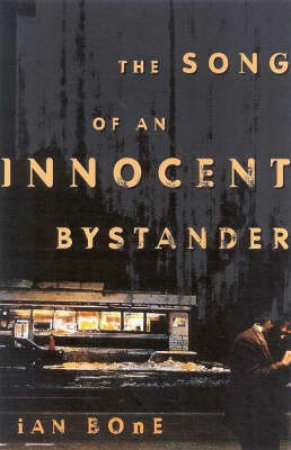 Song Of The Innocent Bystander by Ian Bone
