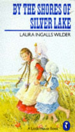 Little House: By The Shores Of Silver Lake by Laura Ingalls Wilder