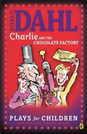 Charlie And The Chocolate Factory - Playscript by Roald Dahl