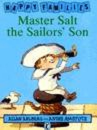 Happy Families: Master Salt The Sailors' Son by Allan Ahlberg
