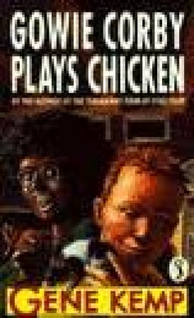 Gowie Corby Plays Chicken by Gene Kemp