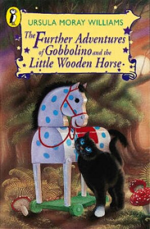 Further Adventures Of Gobbolino & The Little Wooden Horse by Ursula Moray Williams