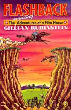 Flashback: The Amazing Adventures Of A Film Horse by Gillian Rubinstein