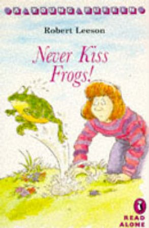 Never Kiss Frogs: One Frog Too Many by Robert Leeson