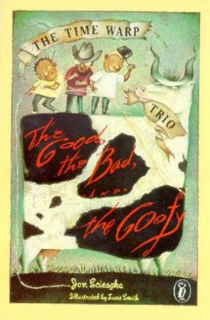 The Time Warp Trio: The Good The Bad & The Goofy by Jon Scieszka